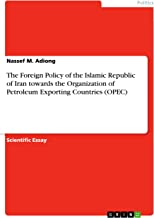 The Foreign Policy of the Islamic Republic of Iran towards the Organization of Petroleum Exporting Countries (OPEC)