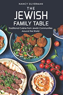 The Jewish Family Table: Traditional Cuisine from Jewish Communities Around the World