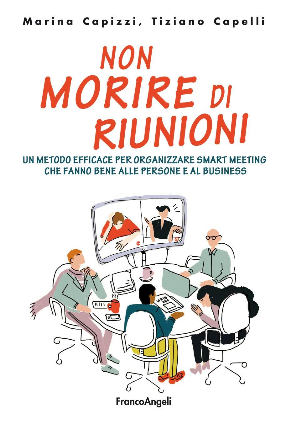 Non morire di riunioni: Un metodo efficace per organizzare smart meeting che fanno bene alle persone e al business (Italian Edition)