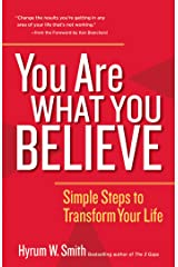 You Are What You Believe: Simple Steps to Transform Your Life Kindle Edition