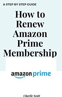 How to Renew Amazon Prime Membership: Renew My Prime Membership in Less than 30 Seconds. A Step by Step Guide with Actual ...