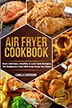 Air Fryer Cookbook: Over 100 Easy, Healthy & Low Carb Recipes for Beginners that Will Help Keep You Sane