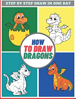 How to Draw Dragons: Easy & Simply Guide for Kids - Learn To Draw in a Day,Great Gift for all Ages