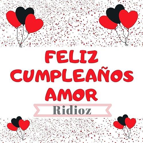 Feliz Cumpleaños Amor de Ridioz en Amazon Music - Amazon.es