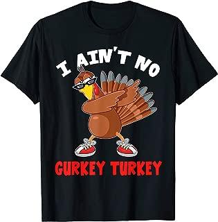 I Ain't No Gurkey Turkey Thanksgiving Gift Men Women Kids T-Shirt