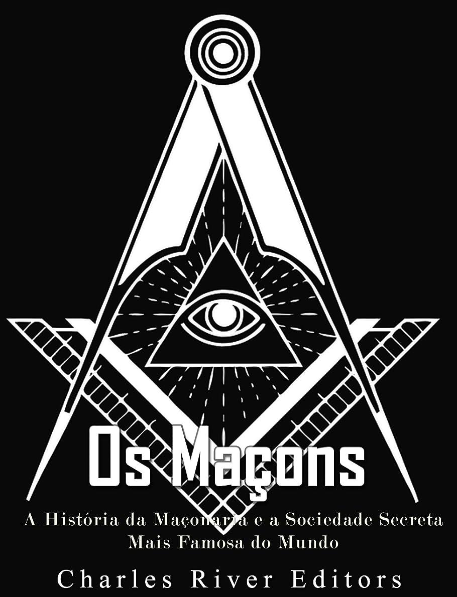 マインドフル飼いならす明快Os Ma?ons: A História da Ma?onaria e a Sociedade Secreta Mais Famosa do Mundo (Portuguese Edition)