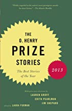 The O. Henry Prize Stories 2013: Including stories by Donald Antrim, Andrea Barrett, Ann Beattie, Deborah Eisenberg, Ruth Prawer Jhabvala, Kelly Link, ... Lily Tuck (The O. Henry Prize Collection)
