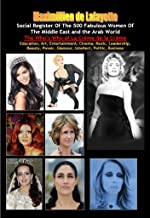 Social register of the 500 fabulous women of the Middle East and the Arab World: Who's Who of La Crème de La Crème. Vol.1 (The best in Society, Art, Entertainment, ... Glamour, Intellect, Politic, Business.)