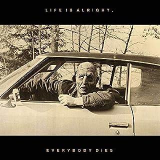 Life Is Alright Everybody Dies