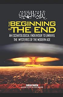 The Beginning of The End: An Eschatological Endeavour to Unravel the Mysteries of the Modern Age