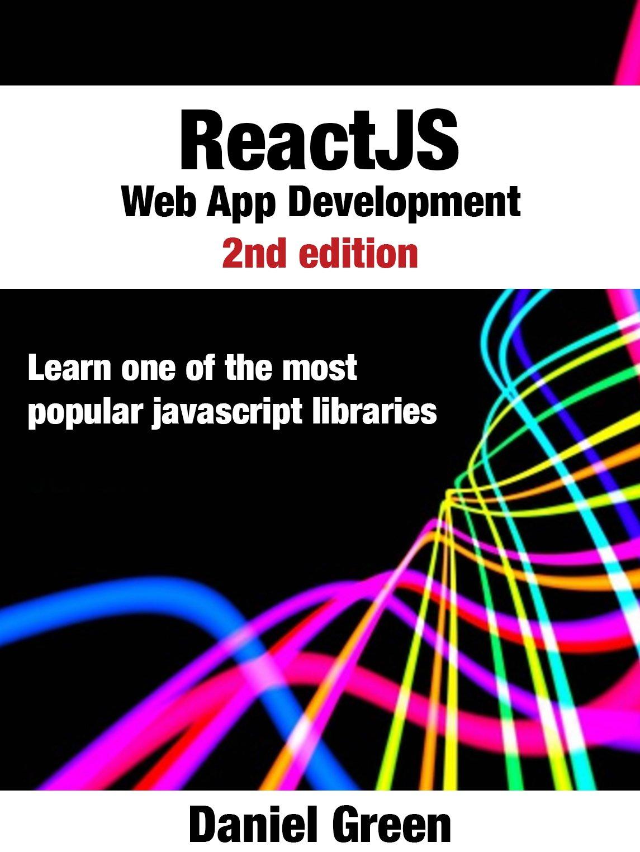 ReactJS: Web App Development: Learn one of the most popular Javascript libraries