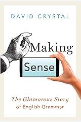 Making Sense: The Glamorous Story of English Grammar Kindle Edition