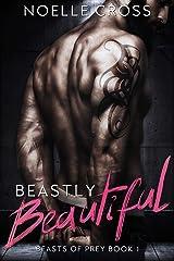 Beastly Beautiful: A Bad Boy Billionaire Dark Roleplay Romance (Beasts of Prey Book 1) Kindle Edition