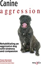 Canine aggression : Rehabilitating an aggressive dog with kindness and compassion