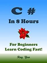 C# in 8 Hours: For Beginners, Learn Coding Fast! (English Edition)