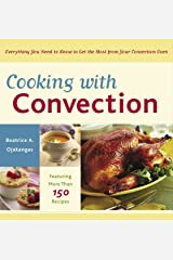 Cooking with Convection: Everything You Need to Know to Get the Most from Your Convection Oven: A Cookbook Paperback