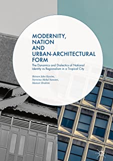 Modernity, Nation and Urban-Architectural Form: The Dynamics and Dialectics of National Identity vs Regionalism in a Tropical City