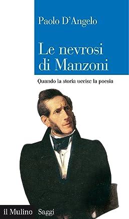 Le nevrosi di Manzoni: Quando la storia uccise la poesia (Saggi Vol. 788)