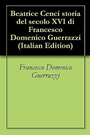 Beatrice Cenci storia del secolo XVI di Francesco Domenico Guerrazzi