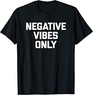 Negative Vibes Only T-Shirt funny saying sarcastic novelty