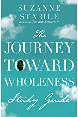 The Journey Toward Wholeness Study Guide Kindle Edition