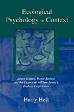 Ecological Psychology in Context: James Gibson, Roger Barker, and the Legacy of William James