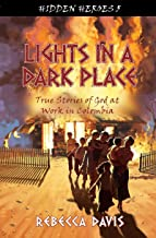Lights in a Dark Place: True Stories of God at work in Colombia (Hidden Heroes)