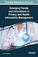 Emerging Trends and Innovations in Privacy and Health Information Management (Advances in Healthcare Information Systems and Administration (AHISA))