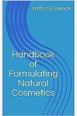Handbook of Formulating Natural Cosmetics (Dweck Books 1) Kindle Edition
