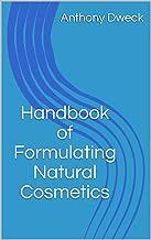 Handbook of Formulating Natural Cosmetics (Dweck Books 3)