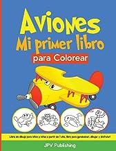 Aviones Mi primer libro para Colorear: Libro de dibujo para niños y niñas a partir de 1 año, libro para garabatear, dibujar y disfrutar! (Spanish Edition)