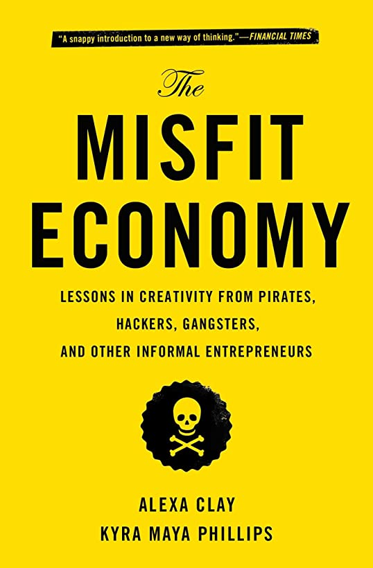 ロゴ四回迷彩The Misfit Economy: Lessons in Creativity from Pirates, Hackers, Gangsters and Other Informal Entrepreneurs (English Edition)
