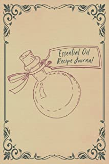 Essential oil recipe journal: A notebook to record your favorite blends: For aromatherapy, medicine, healing: Vintage style bottle cover