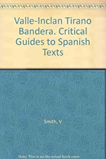 Valle-Inclan Tirano Bandera. Critical Guides to Spanish Texts