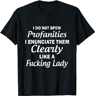 I Don't Spew Profanities I Enunciate Them Clearly T-shirt