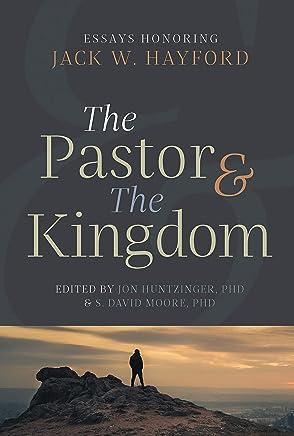 The Pastor & the Kingdom: Essays Honoring Jack W. Hayford
