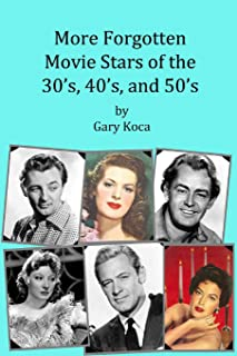 More Forgotten Movie Stars of the 30s, 40s, and 50s: Motion Picture Stars of the Golden Age of Hollywood Who Are Virtually...