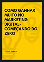 COMO GANHAR MUITO NO MARKETING DIGITAL - COMEÇANDO DO ZERO: MARKETING DITIAL