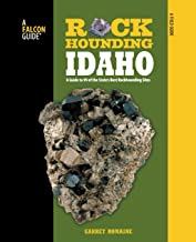 Rockhounding Idaho: A Guide To 99 Of The State's Best Rockhounding Sites (Rockhounding Series)