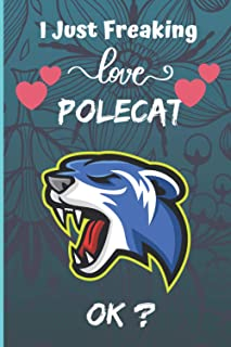 I Just Freaking Love polecat ok?: Blank lined notebook gifts for men, women, boys and girls I Notebook for animal lover