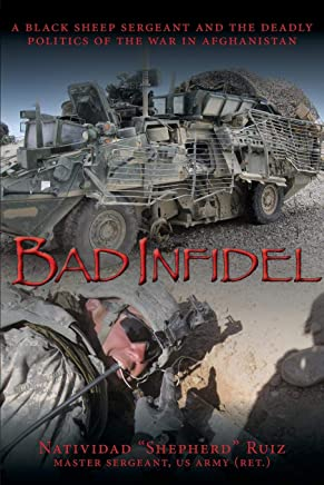 Bad Infidel: A Black Sheep Sergeant and the Deadly Politics of the War in Afghanistan