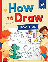 How to Draw for Kids: How to Draw 101 Cute Things for Kids Ages 5+ - Fun & Easy Simple Step by Step Drawing Guide to Learn...