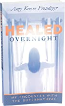 Healed Overnight: My Encounter With the Supernatural