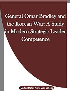General Omar Bradley and the Korean War: A Study in Modern Strategic Leader Competence (English Edition)