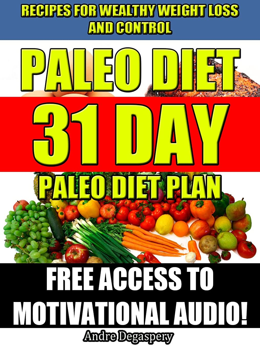 Paleo Diet:31 day paleo diet plan: Recipes for wealthy weight loss and control A MUST HAVE! Includes FREE Access to Motivational Audio to keep you motivated! (English Edition)