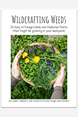 Wildcrafting Weeds: 20 Easy to Forage Edible and Medicinal Plants (that might be growing in your backyard!) Kindle Edition