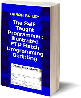 The Self-Taught Programmer: Illustrated FTP Batch Programming Scripting