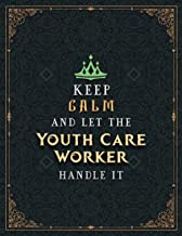 Youth Care Worker Lined Notebook - Keep Calm And Let The Youth Care Worker Handle It Jobs Title Working Cover To Do List J...