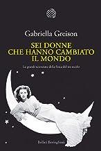 Sei donne che hanno cambiato il mondo: Le grandi scienziate della fisica del XX secolo (Italian Edition)