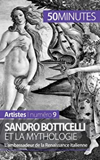 Sandro Botticelli et la mythologie: L'ambassadeur de la Renaissance italienne (French Edition)
